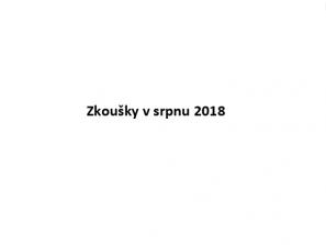 ZKOUŠKY V SRPNU 2018